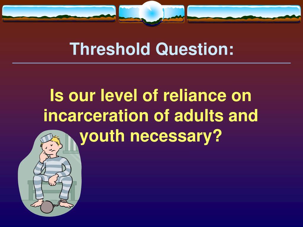Threshold Question: