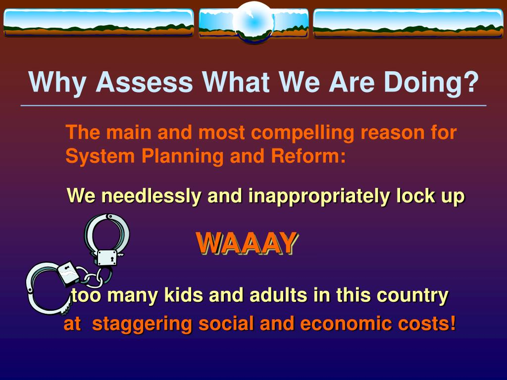 Why Assess What We Are Doing?