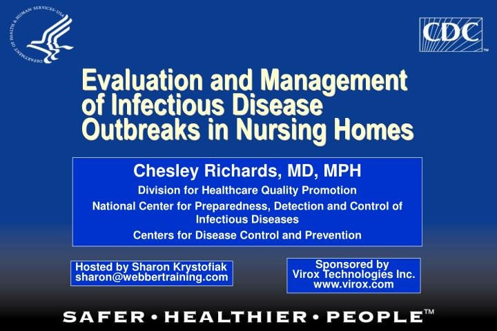 managing outbreaks of an infection Infectious disease outbreaks are frequently characterized by scientific uncertainty, social and institutional disruption, and an overall climate of fear and distrust policy makers and public health professionals may be forced to weigh and prioritize potentially competing ethical values in the face of.