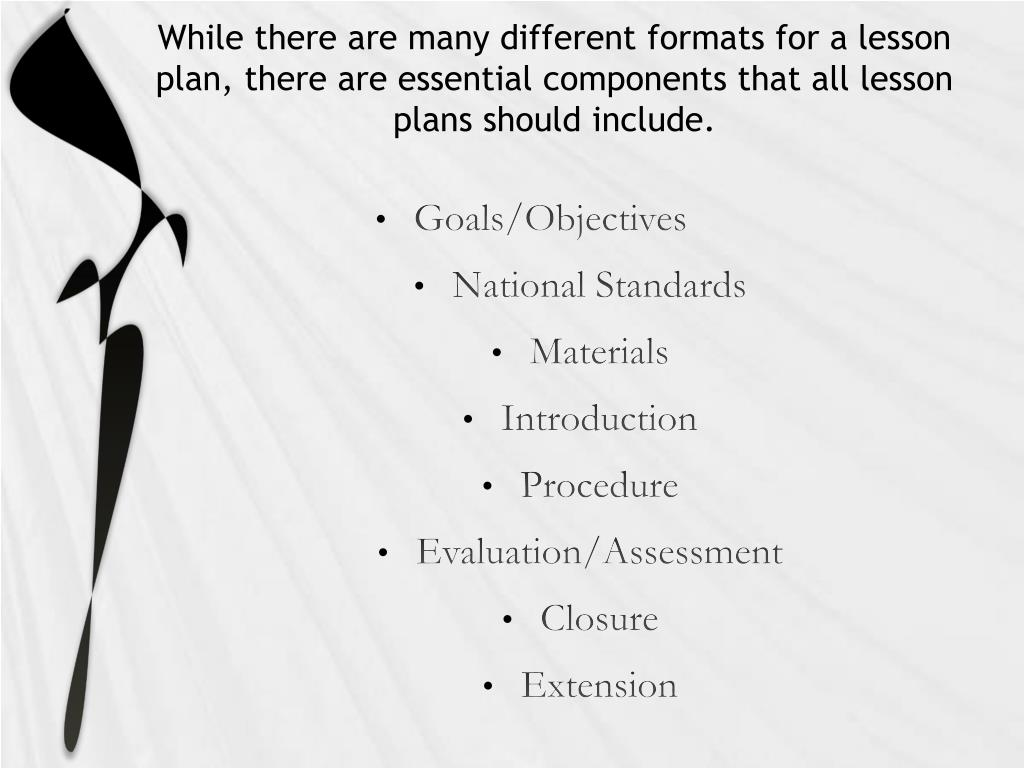 While there are many different formats for a lesson plan, there are essential components that all lesson plans should include.
