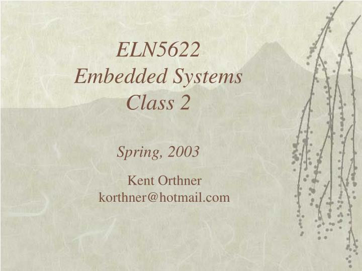Eln5622 embedded systems class 2 spring 2003
