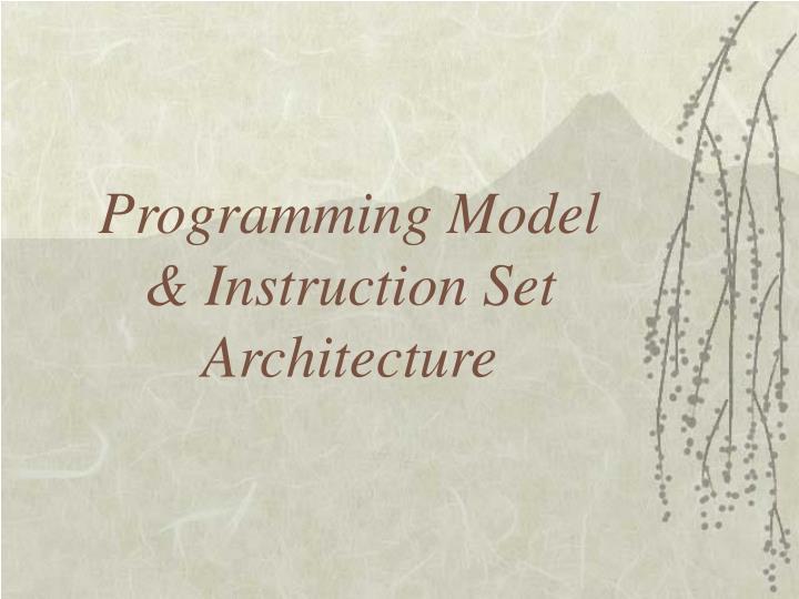 Programming model instruction set architecture