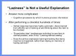 laziness is not a useful explanation