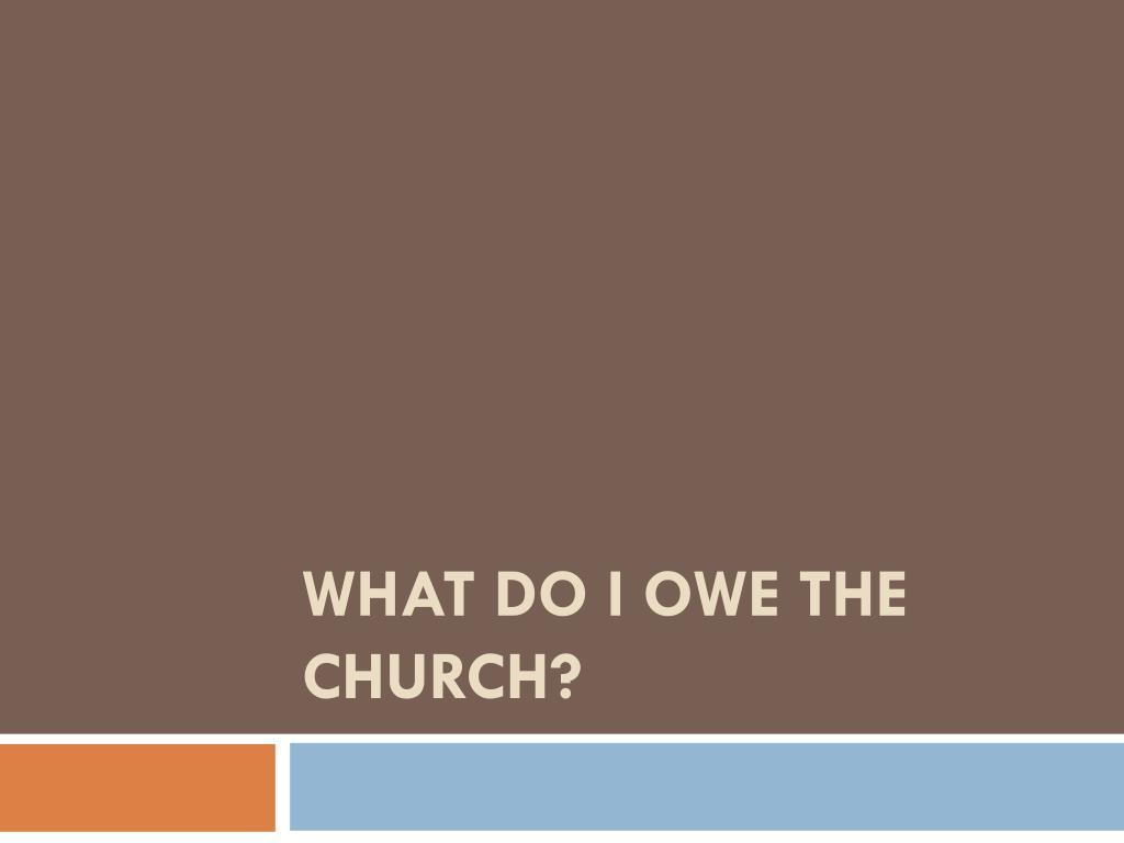 what do i owe the church l.