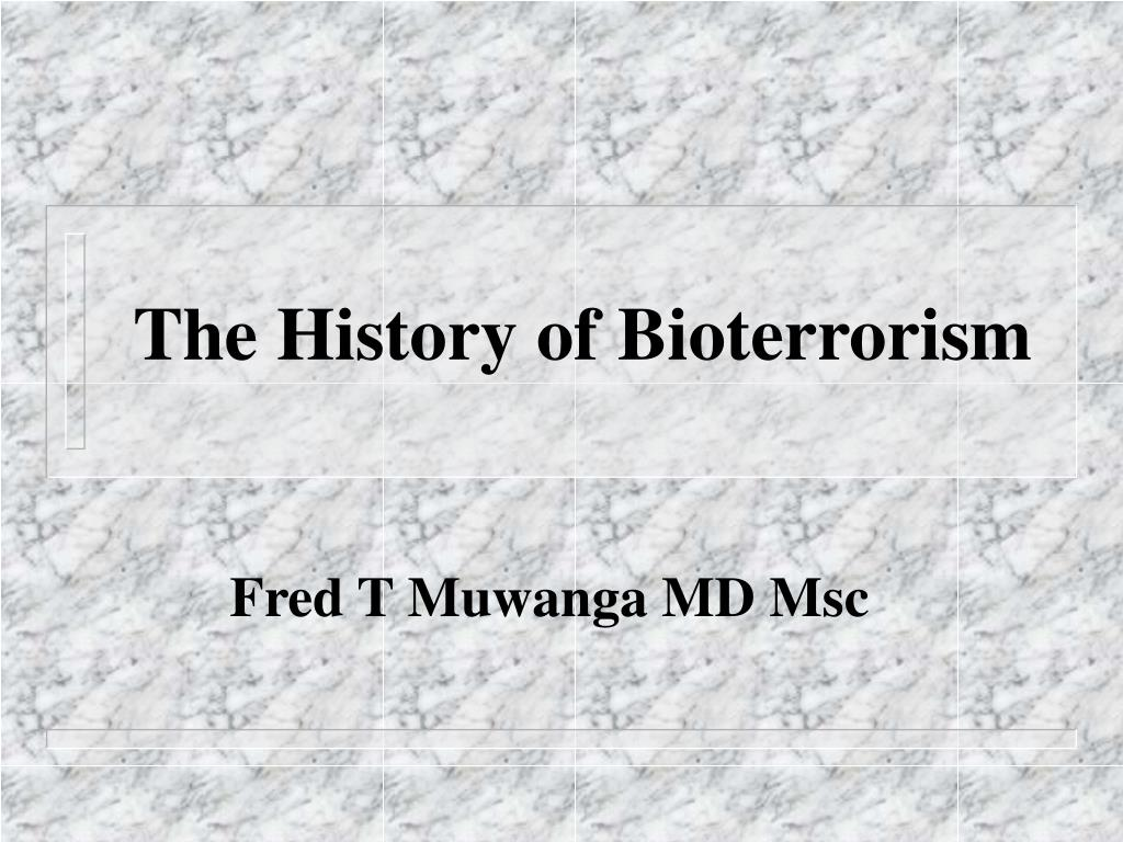the history of bioterrorism History of bioterrorism bioterrorism is defined as the deliberate or threatened use of bacteria, viruses or toxins to cause disease, death, disruption or fear bioterrorism has been used as a weapon for decades.
