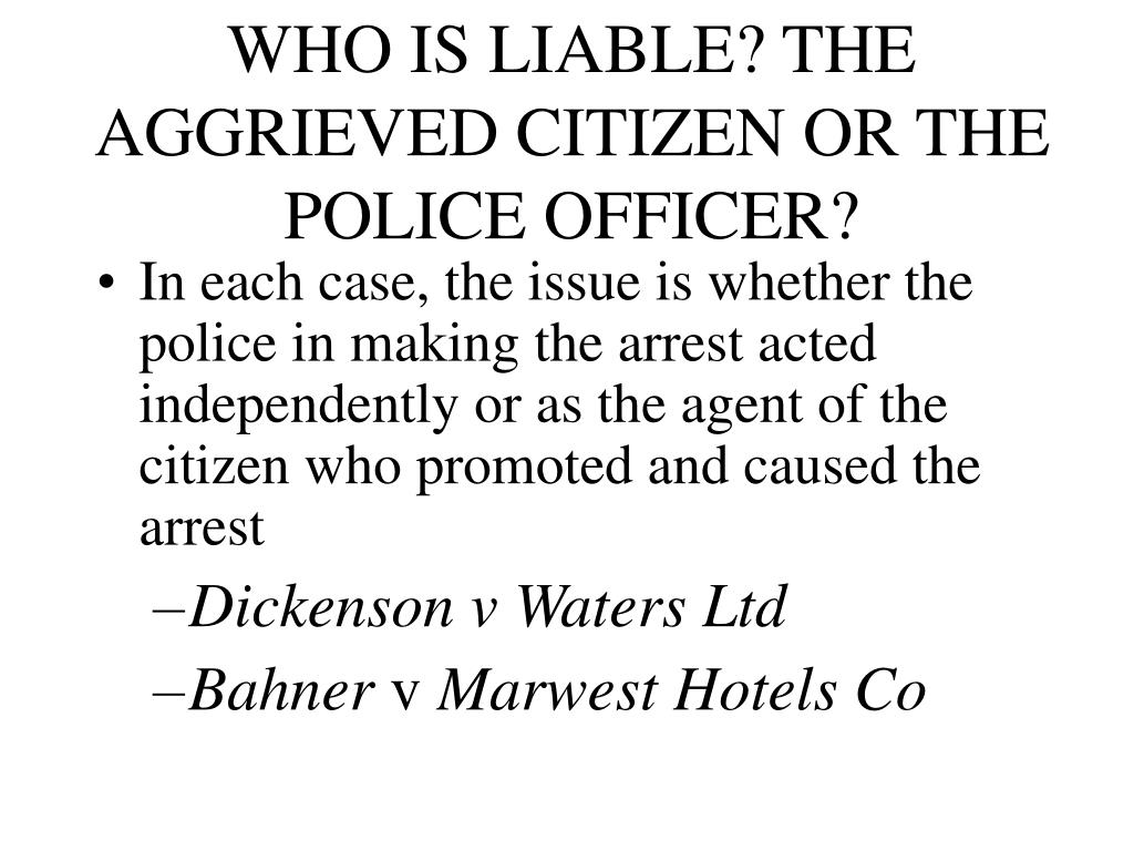 WHO IS LIABLE? THE AGGRIEVED CITIZEN OR THE POLICE OFFICER?