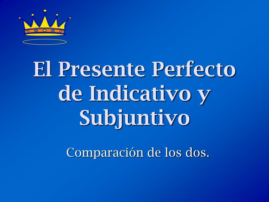 El Presente Perfecto de Indicativo y Subjuntivo