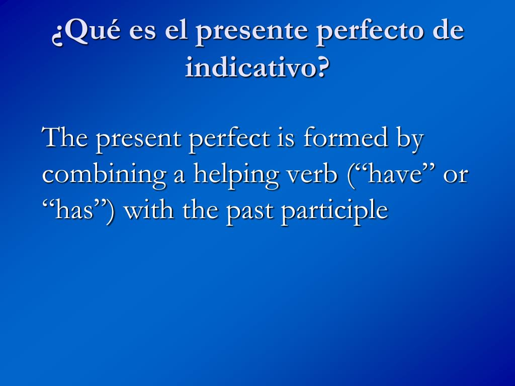 ¿Qué es el presente perfecto de indicativo?