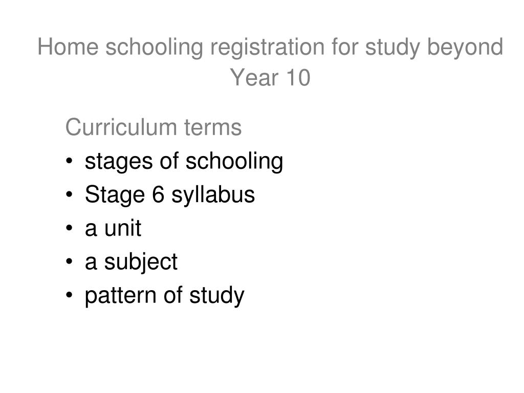 PPT - Home schooling registration for study beyond Year 10 ...