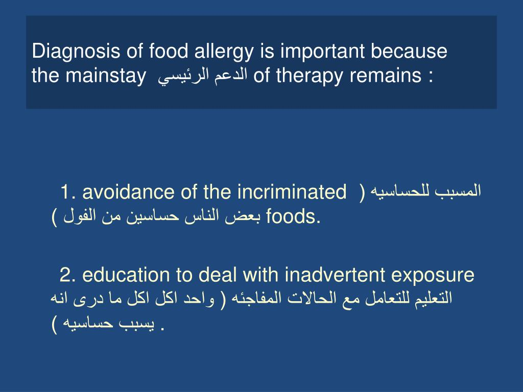 Diagnosis of food allergy is important because    the mainstay