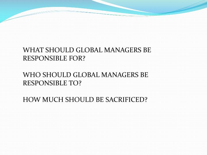 WHAT SHOULD GLOBAL MANAGERS BE