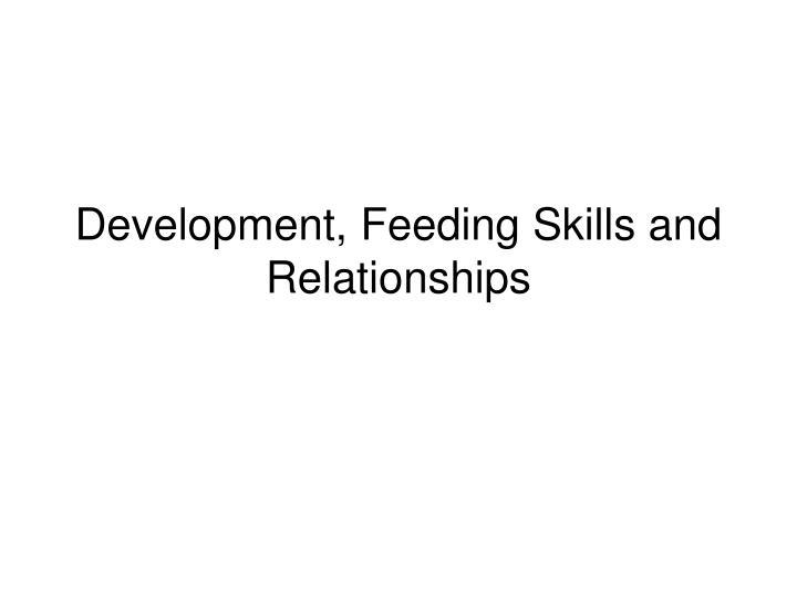 Development feeding skills and relationships