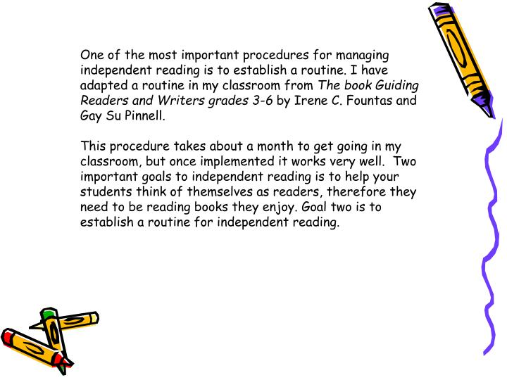 One of the most important procedures for managing independent reading is to establish a routine. I h...