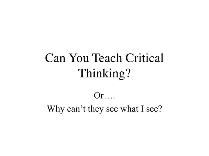 can you teach critical thinking n.