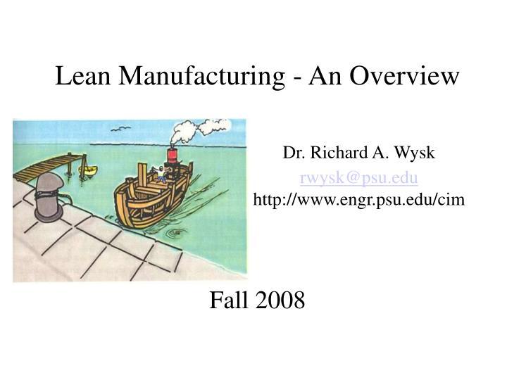 lean manufacturing an overview dr richard a wysk rwysk@psu edu http www engr psu edu cim fall 2008 n.