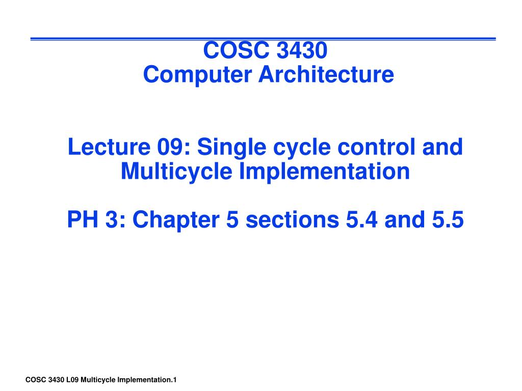 Download. Skip this Video. Loading SlideShow in 5 Seconds.. COSC 3430 Computer  Architecture Lecture 09: Single cycle control and Multicycle Implementation  ...