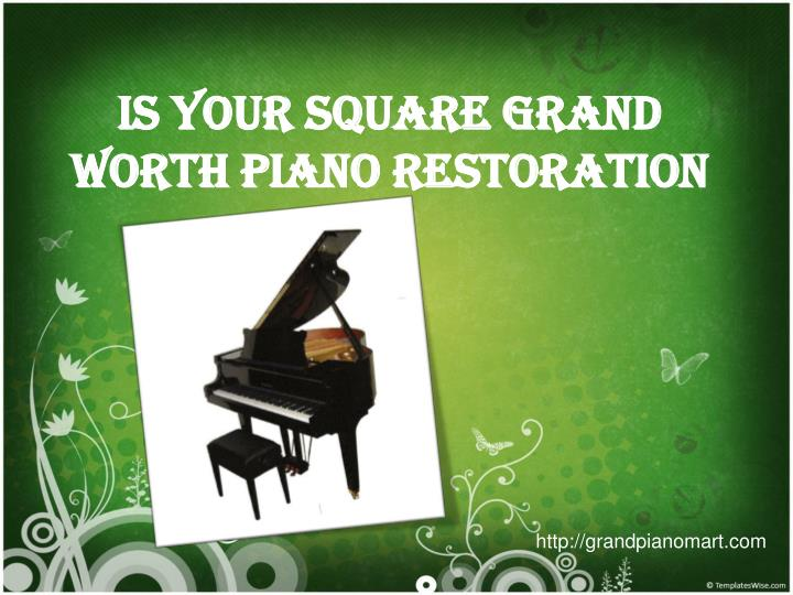 is your square grand worth piano restoration n.