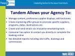tandem allows your agency to