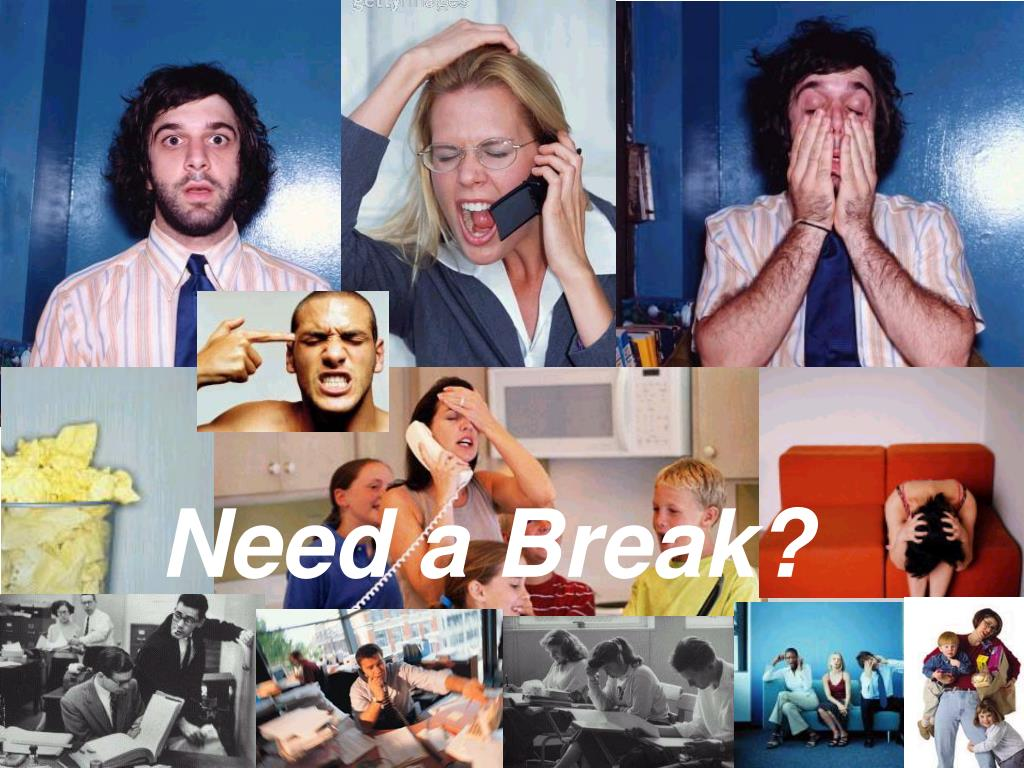 Need a Break?