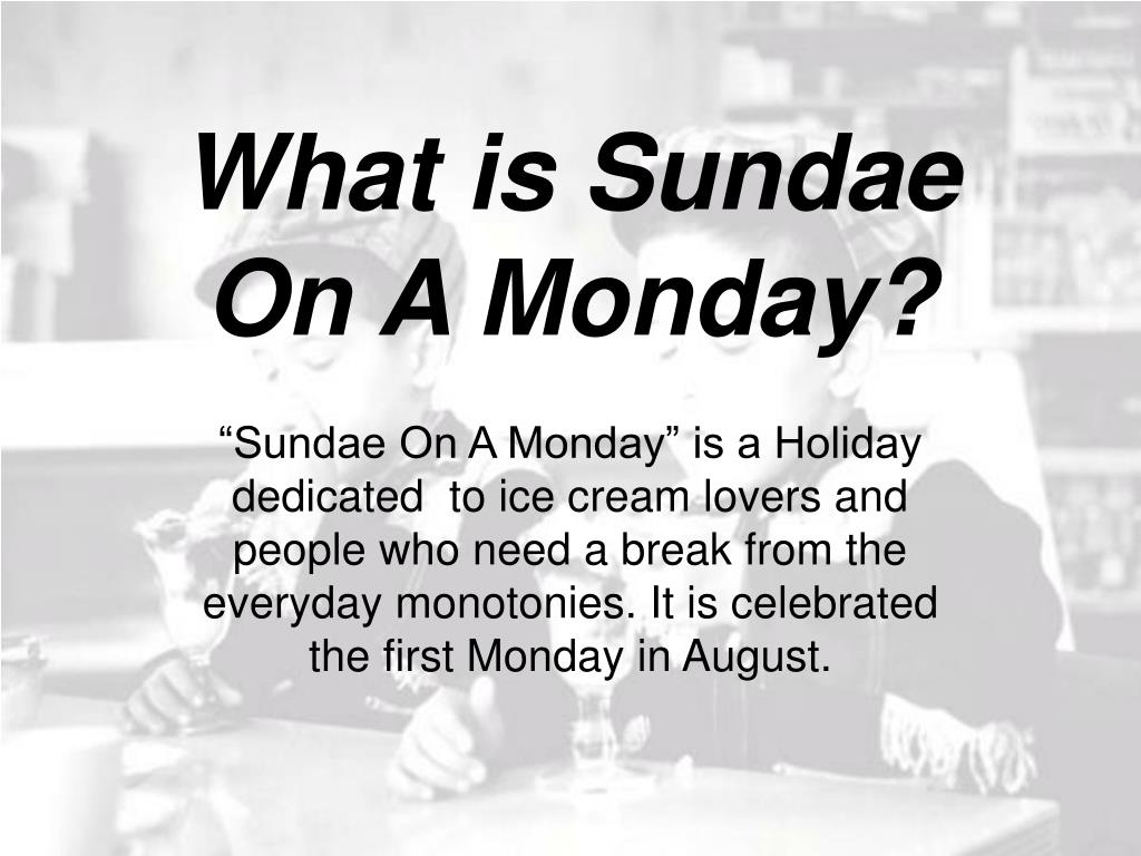 What is Sundae On A Monday?