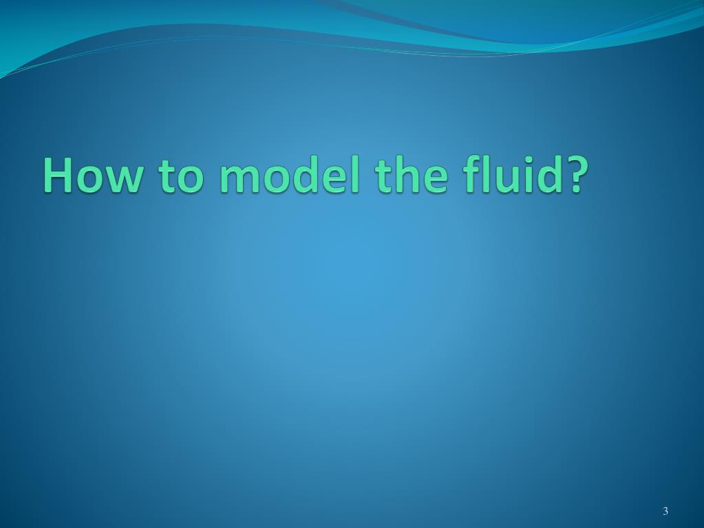 How to model the fluid?