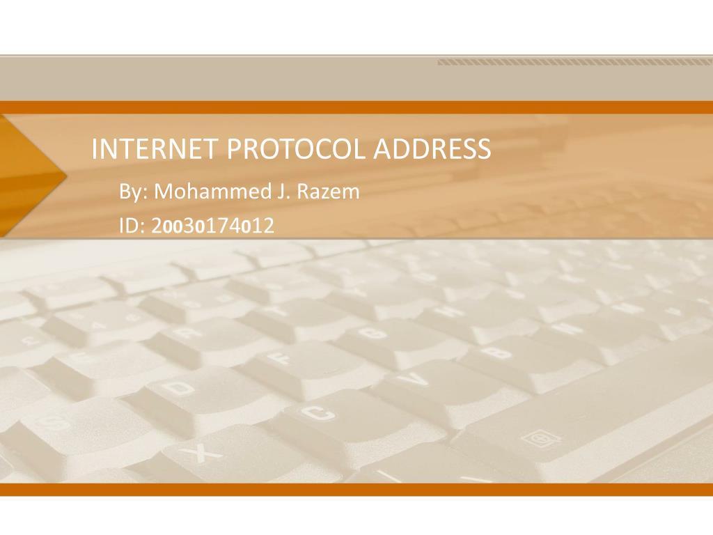 PPT - INTERNET PROTOCOL ADDRESS PowerPoint Presentation ...