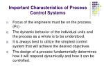important characteristics of process control systems