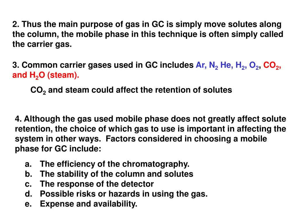 2. Thus the main purpose of gas in GC is simply move solutes along  the column, the mobile phase in this technique is often simply called the carrier gas.