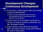 development changes continuous development
