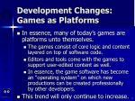 development changes games as platforms