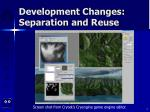 development changes separation and reuse4