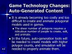 game technology changes auto generated content
