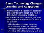 game technology changes learning and adaptation