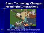 game technology changes meaningful interactions23