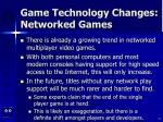 game technology changes networked games