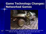 game technology changes networked games32