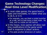 game technology changes real time level modification
