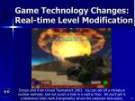 game technology changes real time level modification20