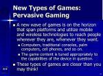 new types of games pervasive gaming