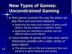 new types of games unconstrained gaming