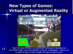 new types of games virtual or augmented reality44