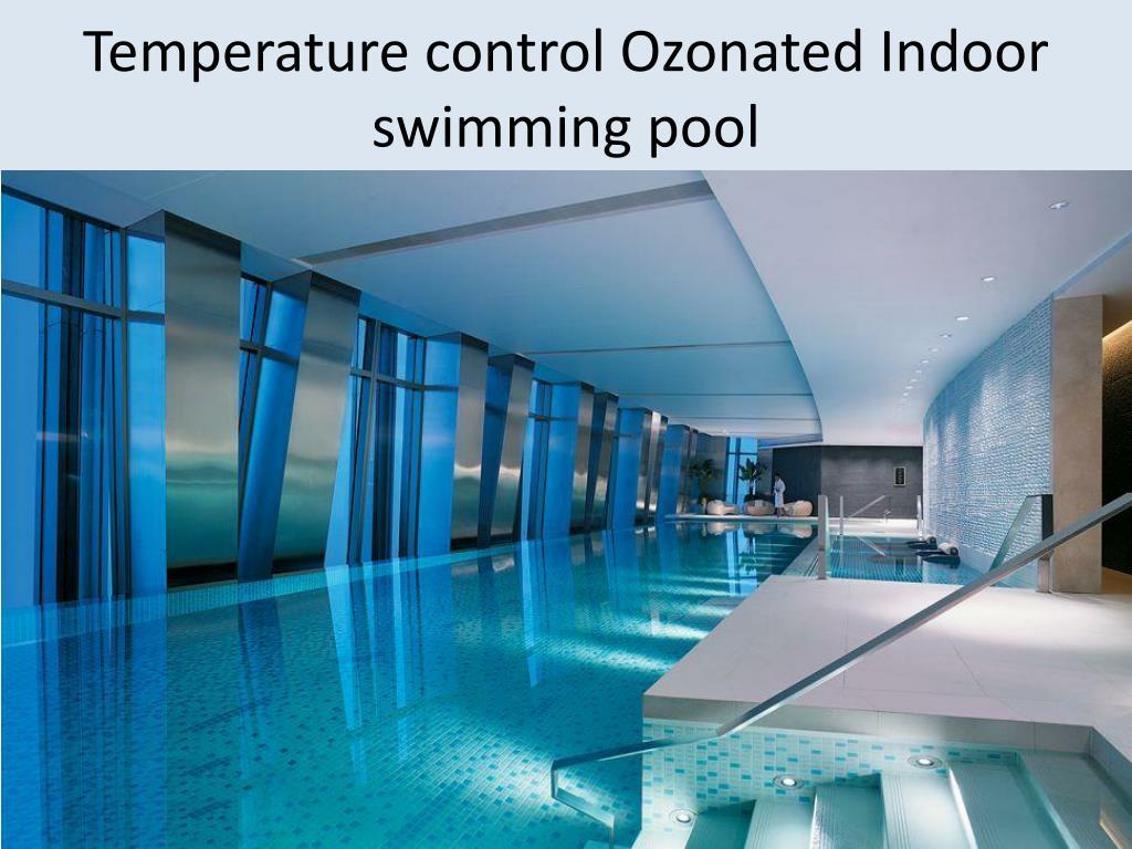 Temperature control Ozonated Indoor swimming pool