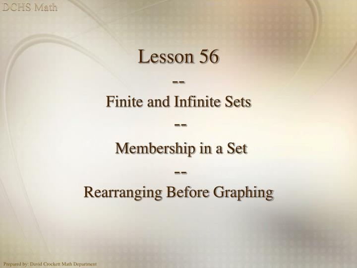 Lesson 56 finite and infinite sets membership in a set rearranging before graphing