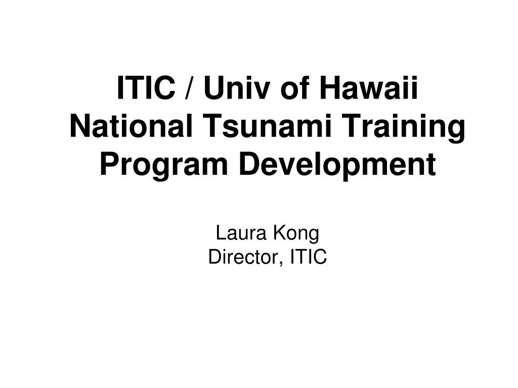 itic univ of hawaii national tsunami training program development laura kong director itic l.