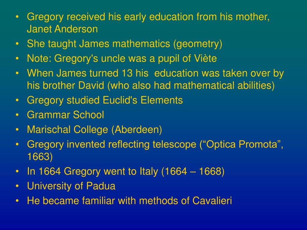 Gregory received his early education from his mother, Janet Anderson