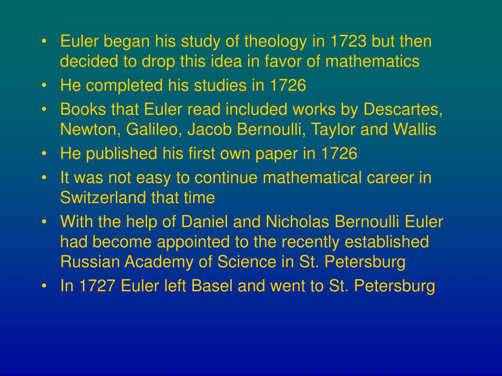 Euler began his study of theology in 1723 but then decided to drop this idea in favor of mathematics
