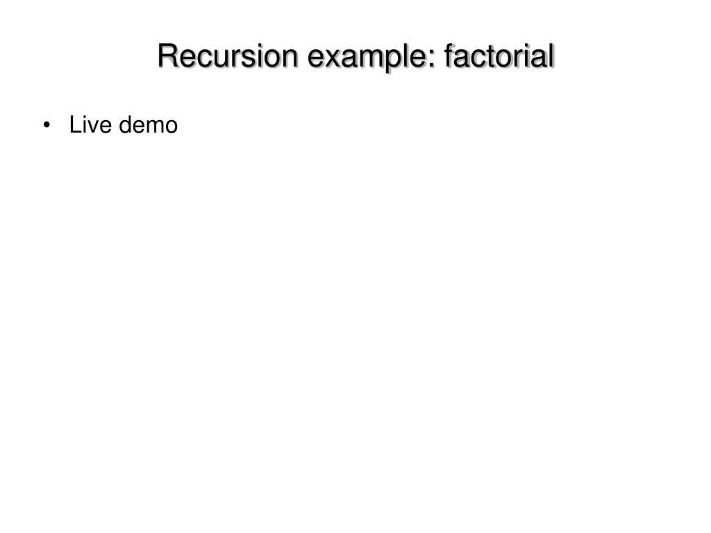 Recursion example: factorial