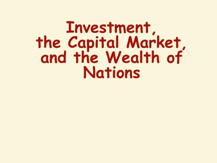 investment the capital market and the wealth of nations n.