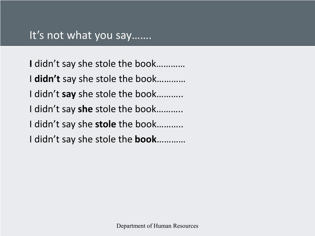 It's not what you say…….