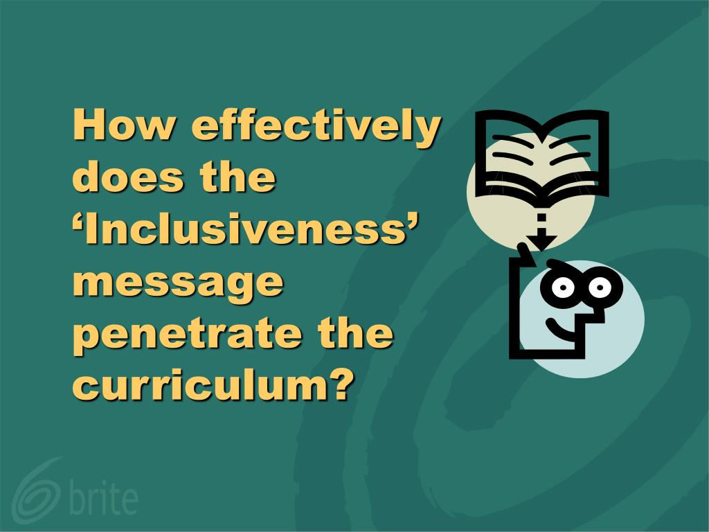 How effectively does the 'Inclusiveness' message penetrate the curriculum?
